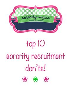 with spring rush right around the corner, PNMs are worried about what to do & what not to do... check out the latest sorority sugar don't list! <3 BLOG LINK: http://sororitysugar.tumblr.com/post/39236819457/top-10-sorority-recruitment-donts#notes