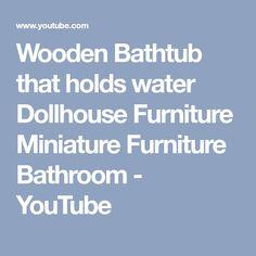 Wooden Bathtub that holds water Dollhouse Furniture Miniature Furniture Bathroom - YouTube