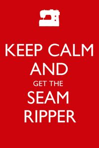 Keep calm and get the seam ripper
