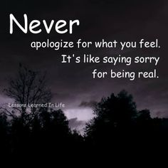 don't apologize for being real