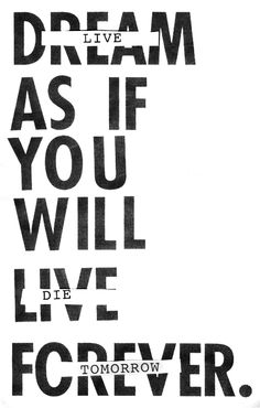 Dream as if you will live forever and live as if you will die tomorrow. #quote