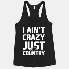 I ain't crazy just country