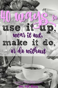 40 Ways to Use It Up, Wear It Out, Make It Do, or Do Without