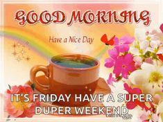 Friday Morning Images, Good Morning Happy Friday, Good Morning God Quotes, Morning Inspirational Quotes, Good Morning Messages, Morning Pictures, Good Friday, Friday Images, Happy Monday