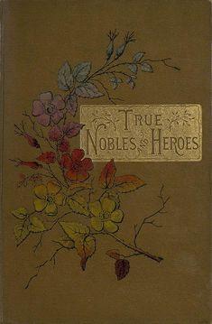 True Nobles & Heroes written by David Harris in 1885