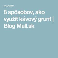 8 spôsobov, ako využiť kávový grunt   Blog Mall.sk