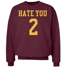 hate you 2 | Maroon and yellow hate you 2 sweatshirt