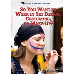 So You Want to Work in Set Design, Costuming, or Make-Up? (Careers in Film and Television) [Library Binding] $16.88