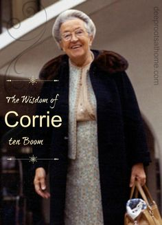 The Wisdom of Corrie, Corrie ten Boom, dutch prison camp survivor, hid Jews during WWII, The Wisdom of Corrie