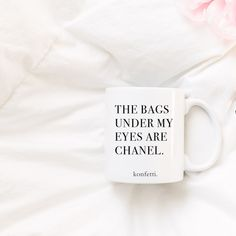 Feeling a little sassy? This is the perfect mug for you! - 11 oz. ceramic mug - Printed on both side - Black lettering - Microwave safe - Dishwasher safe - Can't you see the Chanel logo under my eyes?