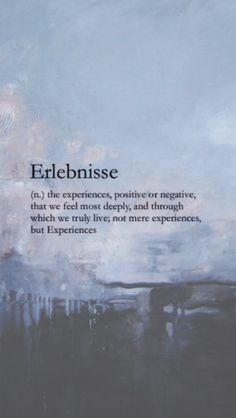 erlebnisse- the experiences, positive or negative, that we feel most deeply, and through which we truly live; not mere experiences, but Experiences Unusual Words, Weird Words, Rare Words, Unique Words, Cool Words, Fancy Words, Big Words, Pretty Words, Deep Words