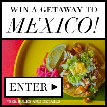 Win a getaway to Mexico! Prize includes round-trip airfare for two, three nights at Condesa DF in Mexico City, dinner for two prepared by Chef Keisuke Harada, $500 to pack in style plus cash to dine out. Ready for a Mexican culinary adventure? Enter now: tastingtable.com/mexico2014