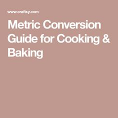 Metric Conversion Guide for Cooking & Baking