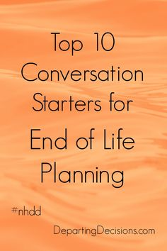 National Healthcare Decision Day - Top 10 Conversation Starters for End of Life Planning. #nhdd