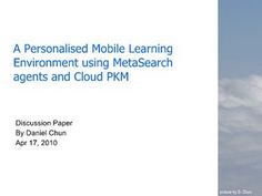 a-personalised-mobile-learning-environment-using-meta-search-agents-and-cloud-pkm by Daniel Chun via Slideshare