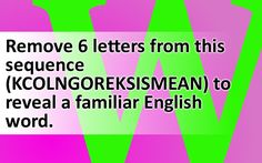 Remove 6 letters from this sequence (KCOLNGOREKSISMEAN) to reveal a familiar…