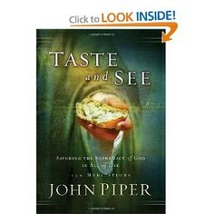 Taste and See: Savoring the Supremacy of God in All of Life: John Piper: 9781590524497: Amazon.com: Books