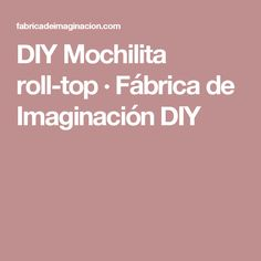 DIY Mochilita roll-top · Fábrica de Imaginación DIY