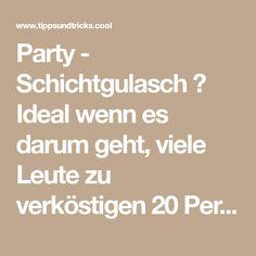 Party - Schichtgulasch ♥ Ideal wenn es darum geht, viele Leute zu verköstigen 20 Personen