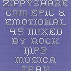 Zippyshare.com - Epic & Emotional 45 Mixed by Rock.mp3   Música trance uolifting para descargar gratis, disfruten el mix.... un regalo con cariño para ustedes, hecho especial por un DJ europeo alias Rock709.