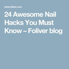 24 Awesome Nail Hacks You Must Know – Foliver blog