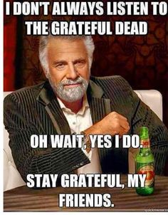 Grateful Dead  This would be my dad. He looks just like this and has eclectic taste in music. It's probably funny only to me and the person who originally posted it about the actor. Lol.