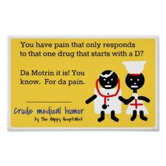 Shop Medical Humor Poster created by HappyHospitalist. Medical Humor, Nurse Humor, Funny Medical, Pharmacy Humor, Nurse Love, Rn Nurse, Nurse Stuff, Psych Nurse, Nursing Students