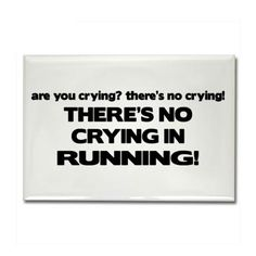 No there's a little crying on long runs!