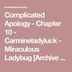Complicated Apology - Chapter 10 - Carmineladyluck - Miraculous Ladybug [Archive of Our Own]