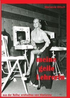 """meine geile Lehrerin: aus der Reihe """"erotisches von Marianne"""" von Marianne Ditsch, http://www.amazon.de/dp/B00F2YBSUK/ref=cm_sw_r_pi_dp_0AsHsb1722450"""
