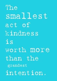 "Even a little kindness can make A Big Difference! ... ""By small and simple things are great things brought to pass"" (Alma 37:6; the Book of Mormon: Another Testament of Jesus Christ)."