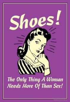 Shoes Only Thing A Woman Needs More Than Sex Funny Retro