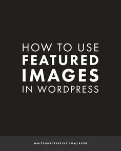 How to Use Featured Images in WordPress, how to improve your blog design, design your blog