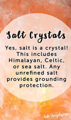 Yes, salt is a crystal! This includes Himalayan, Celtic, or sea salt. Any unrefined salt provides grounding protection. Use salts in your bath so that the trace minerals can permeate your skin.
