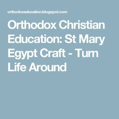 Orthodox Christian Education: St Mary Egypt Craft - Turn Life Around St Mary Of Egypt, Egypt Crafts, Orthodox Christianity, The Monks, Lent, Sunday School, Saints, Education, Learning
