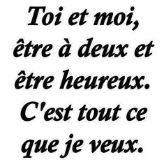 toi et #moi être à #deux et être #heureux c'est #tout ce que je veux !!! #proverbe #proverbes French Love Quotes, Romantic Love Quotes, Just You And Me, Love You, Couple Texts, Morning Greetings Quotes, Powerful Quotes, My Mood, Positive Attitude