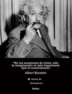 """""""En los momentos de crisis, sólo la imaginación es más importante que el conocimiento"""" Albert Einstein #ForbesQuotes"""