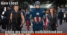 Whenever my gang is following me. HA!