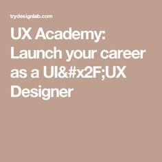 UX Academy: Launch your career as a UI/UX Designer