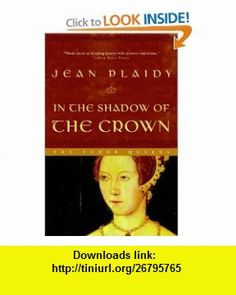 In the Shadow of the Crown The Tudor Queens (9780609810194) Jean Plaidy , ISBN-10: 0609810197  , ISBN-13: 978-0609810194 ,  , tutorials , pdf , ebook , torrent , downloads , rapidshare , filesonic , hotfile , megaupload , fileserve