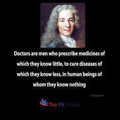 Doctors are men who prescribe #medicine of which they Know little,to cure #diseases of which they know less,in human beings of they know nothing #healthcare #thefitglobal