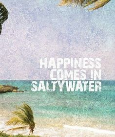 Happiness comes in salty water :)