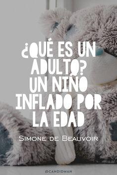 Qué es un adulto? Un niño inflado por la edad. Simone de Beauvoir @Candidman #Frases Frases Celebres Adultez Adulto Candidman Edad Niño Simone de Beauvoir @candidman