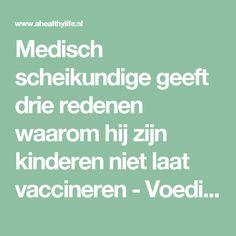 Medisch scheikundige geeft drie redenen waarom hij zijn kinderen niet laat vaccineren - Voeding en gezondheid - aHealthylife.nl