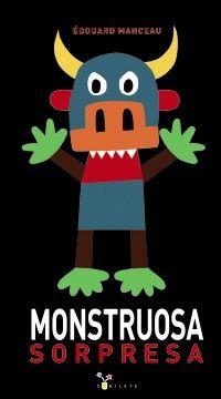 MONSTRUOSA SORPRESA_EDOUAARD MANCEAU Si alguna vez un monstruo asoma por tu puerta... ¡no te asustes y dale una MONSTRUOSA SORPRESA como esta!