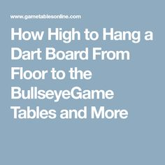 How High to Hang a Dart Board From Floor to the BullseyeGame Tables and More