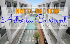 Staying in Astoria Current is the highlights of our Boracay trip. Skye enjoyed our stay so much that she wants to come back when we haven't checked out yet. Boracay Hotels, Hotel Reviews
