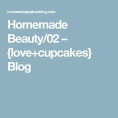 Homemade Beauty/02 – {love+cupcakes} Blog