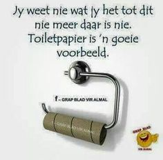 Jy weet nie wat jy het....... Cute Quotes, Best Quotes, Funny Quotes, Goeie Nag, Afrikaans Quotes, Card Sayings, Some People Say, Laugh At Yourself, Twisted Humor