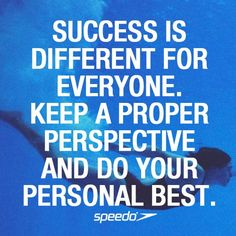 Success is different for everyone. Keep a proper perspective and do your personal best. Doesn't just apply to swimming Swimming Motivation, Good Motivation, Fitness Motivation Quotes, Quotes Gif, Motivational Quotes For Success, Inspirational Quotes, Quotes Images, Positive Quotes, Life Quotes